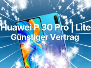 Huawei P30 Pro oder lite günstig mit einem Handyvertrag